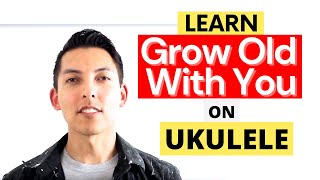 Download How to Play Grow Old With You on Ukulele Tutorial Video