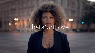 Download #ThatsNotLove campaign | Because I Love You - Delete | One Love Foundation Video