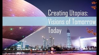 Download Creating Utopias: Visions of Tomorrow Today Video