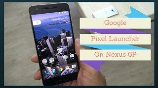 Download The New Google Pixel Launcher On The Nexus 6P Video
