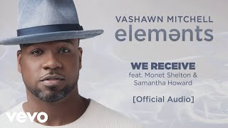Download VaShawn Mitchell - We Receive ft. Monet Shelton, Samantha Howard Video