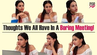 Download Thoughts We All Have In A Boring Meeting - POPxo Video