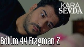 Download Kara Sevda 44. Bölüm 2. Fragman Video