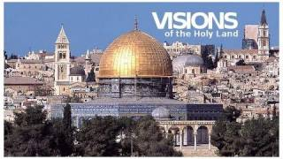 Download Visions of the Holy Land - Part 1 Video