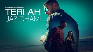 Download Jaz Dhami : Teri Ah Full Video Song | Steel Banglez | Latest Song 2016 Video