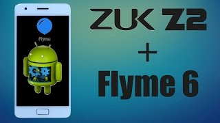 Download Zuk z2 Flyme 6 : инструкция по прошивке Video