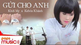 Download Gửi Cho Anh (Phần 1) - Khởi My ft Kelvin Khánh (La Thăng) Video