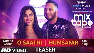 Download SONG TEASER: O Saathi/Humsafar | Nikhita Gandhi & Ash King | T-SERIES MIXTAPE SEASON 2 | Ep 13 Video