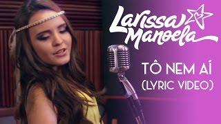 Download Larissa Manoela - Tô Nem Ai Video