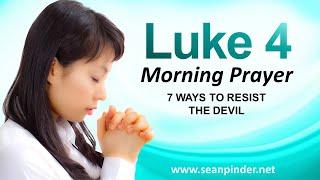 Download 7 WAYS TO RESIST THE DEVIL - LUKE 4 - MORNING PRAYER Video