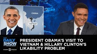 Download President Obama's Visit to Vietnam & Hillary Clinton's Likability Problem: The Daily Show Video