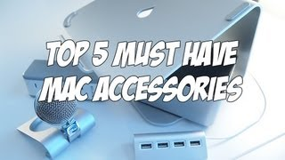 Download Top 5 Must Have Mac Accessories (2013) Video