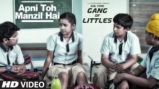 Download Apni Toh Manzil Hai Song ( Video ) ||″ Gang Of Littles ″ Video