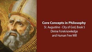 Download Augustine, City of God bk 5 | Divine Foreknowledge and Human Free Will | Philosophy Core Concepts Video