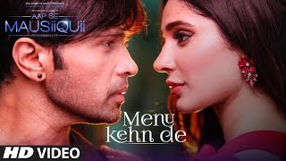 Download Menu Kehn De (Full Video) | AAP SE MAUSIIQUII | Himesh Reshammiya Latest Song 2016 | T-Series Video
