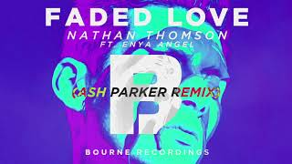 Download NathanThomson - FadedLove (Feat. Enya Angel) (Ash Parker Remix) Video