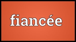 Download Fiancée Meaning Video
