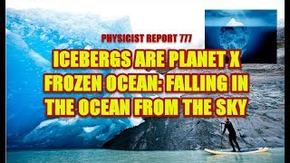 Download 777: Icebergs are Planet X frozen ocean: falling in the ocean from the sky Video