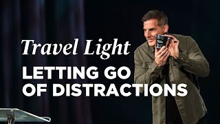 Download Letting Go of Distractions - Travel Light, Part 2 with Pastor Craig Groeschel Video