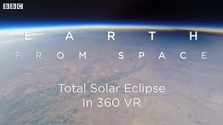 Download Total Solar Eclipse: 360 VR Video Seen From Space | Earth From Space | BBC Earth Video