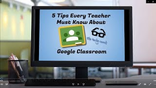 Download 5 Tips Every Teacher Must Know About Google Classroom Video