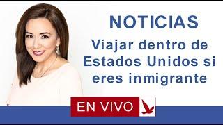 Download NOTICIAS: VIAJAR DENTRO DE ESTADOS UNIDOS SI ERES INMIGRANTE Video
