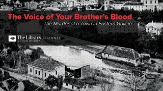 Download The Voice of Your Brother's Blood: The Murder of a Town in Eastern Galicia with Omer Bartov Video