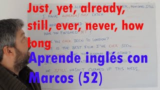 Download Just, yet, already, still, ever, never, how long. Aprende inglés con Marcos (52) Video