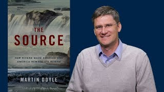 """Download Martin Doyle: """"The Source: How Rivers Made America and America Remade its Rivers"""" Video"""