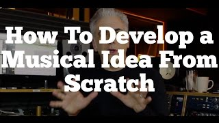 Download How To Develop a Musical Idea From Scratch - Recording and Arranging Video
