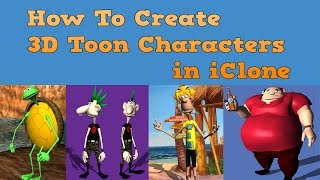 Download How To Create 3D Toon Characters in iClone , a tutorial by Paul Louis Video