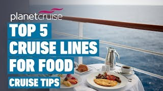 Download Top 5 Cruise Lines For Food | Planet Cruise Weekly Video