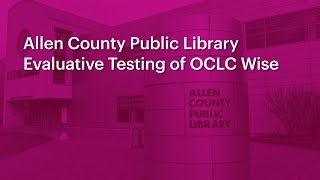 Download Allen County Public Library Evaluative Testing of OCLC Wise Video