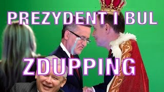 Download PREZYDENT I BUL - ZDUPPING Video