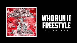 Download 21 Savage - Who Run It Freestyle Video