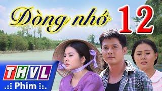 Download THVL | Dòng nhớ - Tập 12 Video
