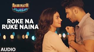 Download Roke Na Ruke Naina (Full Audio Song) | Arijit Singh | Varun, Alia | ″Badrinath Ki Dulhania″ Video