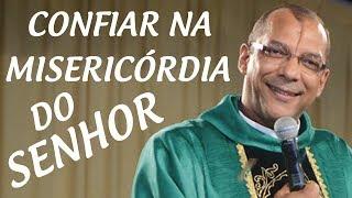 Download Confiar na misericórdia do Senhor - Pe. Toninho (12/04/15) Video