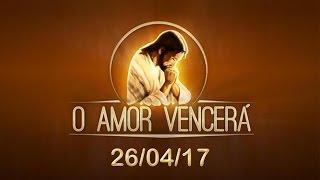 Download O Amor Vencerá - 26/04/17 Video