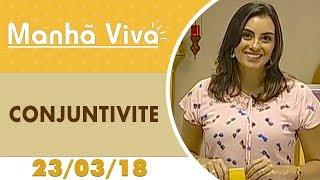 Download Manhã Viva - 23/03/18 - Conjuntivite Video