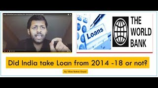 Download Reality of World Bank Loan to India from 2014 - 2018 Analysis By Vikas Rattan Goyal Video