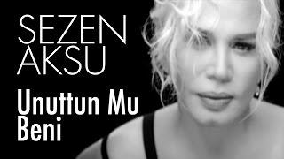 Download Sezen Aksu - Unuttun Mu Beni Video