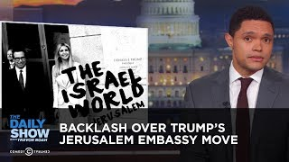 Download Backlash Over Trump's Jerusalem Embassy Move | The Daily Show Video