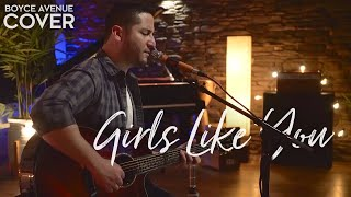 Download Girls Like You - Maroon 5 (Boyce Avenue acoustic cover) on Spotify & Apple Video