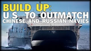 Download BUILD UP: U.S. TO OUTMATCH CHINESE AND RUSSIAN NAVIES Video