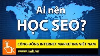Download Ai nên học SEO? - Cộng đồng Internet Marketing Việt Nam Video