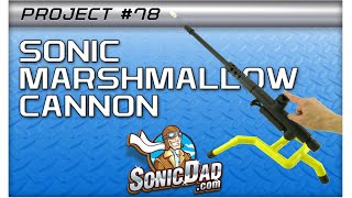 Download Build a Marshmallow Cannon with SonicDad Project #78! Video