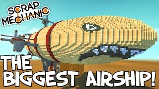 Download Scrap Mechanic CREATIONS! - WORLD'S BIGGEST AIRSHIP!! [#31] W/AshDubh | Gameplay | Video