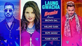 Download Remix: LAUNG GWACHA Song   Brown Gal   Millind Gaba   Bups Saggu   REMIX 2018 Video