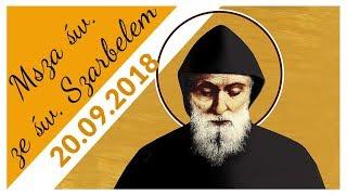 Download Msza św. ze św. Szarbelem (20.09.2018) Video